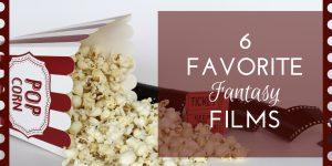 6 Fave Fantasy Films