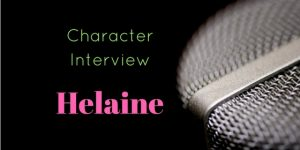 Character Interview - Helaine